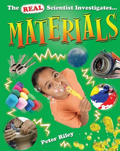 Materials (The Real Scientist Investigates): Peter D. Riley