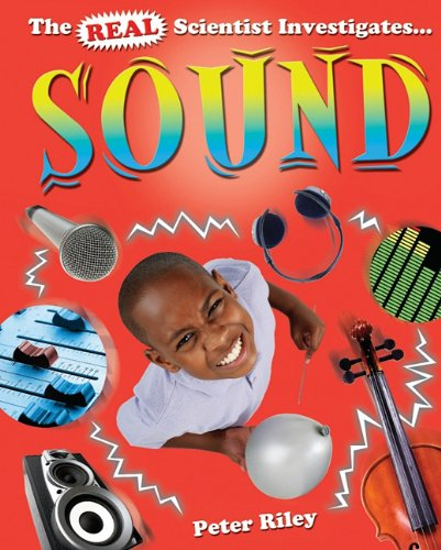 Sound (Real Scientist Investigates. (Library)): Peter D Riley