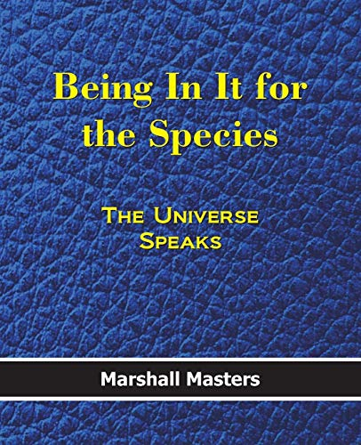 9781597721202: Being In It for the Species: The Universe Speaks