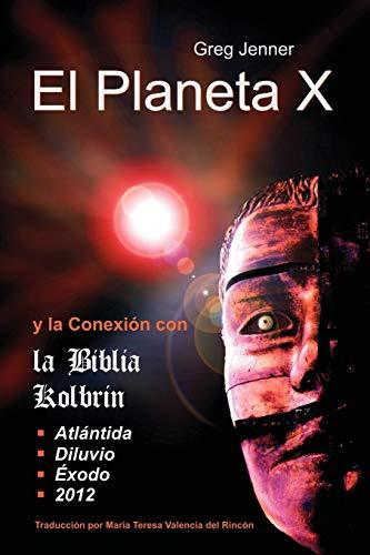 9781597721646: El Planeta X y La Conexion Con La Biblia Kolbrin: El Motivo Por El Cual La Biblia Kolbrin Es La Piedra Rosetta del Planeta X (Spanish Edition)