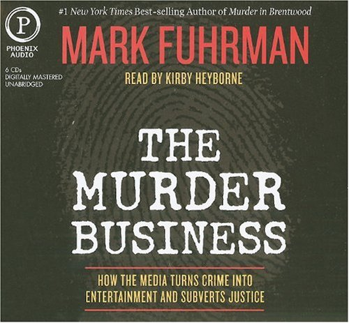 9781597772730: The Murder Business: How the Media Turns Crime Into Entertainment and Subverts Justice