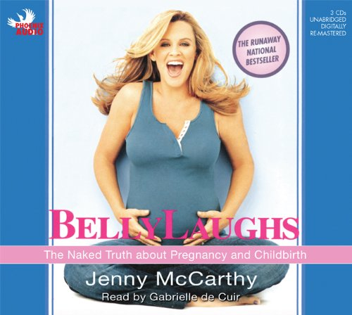 Belly Laughs: The Naked Truth About Pregnancy and Childbirth: McCarthy, Jenny