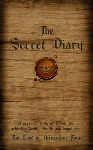 9781597775670: The Secret Diary: A Personal Workbook for Achieving Health, Wealth and Happiness