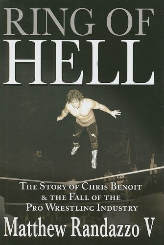 9781597775793: Ring of Hell: The Story of Chris Benoit and the Fall of the Pro Wrestling Industry
