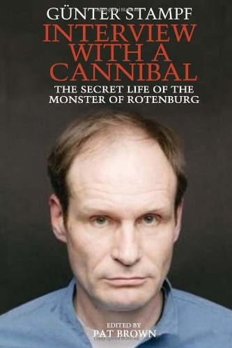 Interview with a Cannibal: The Secret Life of the Monster of Rotenburg: Stampf, Gunter