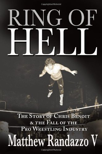 9781597776226: Ring of Hell: The Story of Chris Benoit & the Fall of the Pro Wrestling Industry