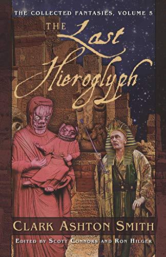 The Last Hieroglyph (The Collected Fantasies of Clark Ashton Smith, Vol. 5) (v. 5): Clark Ashton ...