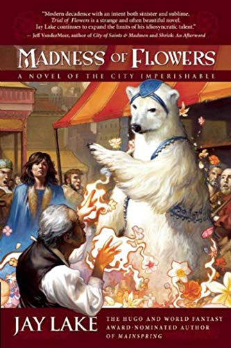 9781597800983: Madness of Flowers: A Novel of the City Imperishable