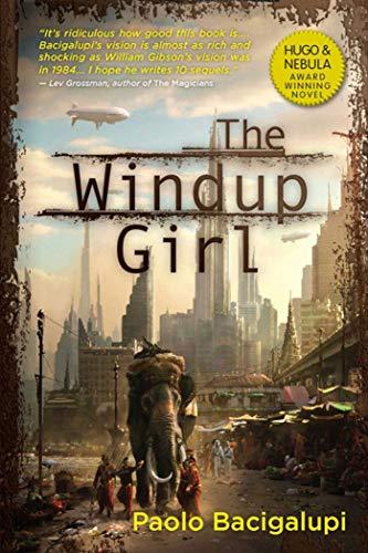 THE WINDUP GIRL: Bacigalupi, Paolo.