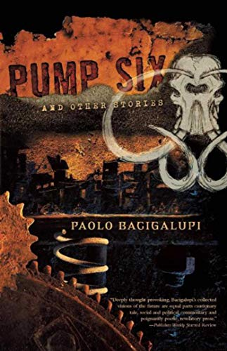 Pump Six and Other Stories SC: Bacigalupi, Paolo