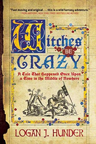 9781597808200: Witches Be Crazy: A Tale That Happened Once Upon a Time in the Middle of Nowhere