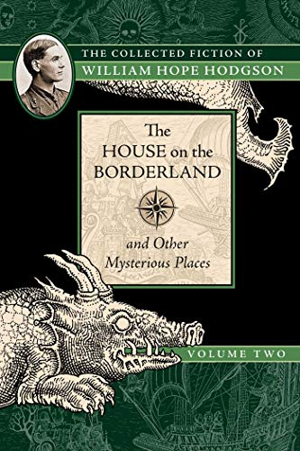 9781597809214: The House on the Borderland and Other Mysterious Places: The Collected Fiction of William Hope Hodgson, Volume 2