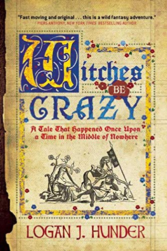 9781597809498: Witches Be Crazy: A Tale That Happened Once Upon a Time in the Middle of Nowhere