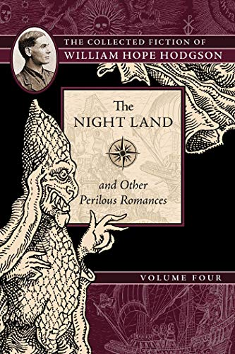 9781597809597: The Night Land and Other Perilous Romances: The Collected Fiction of William Hope Hodgson, Volume 4