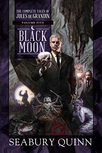 9781597809856: Black Moon: The Complete Tales of Jules de Grandin, Volume Five: 5