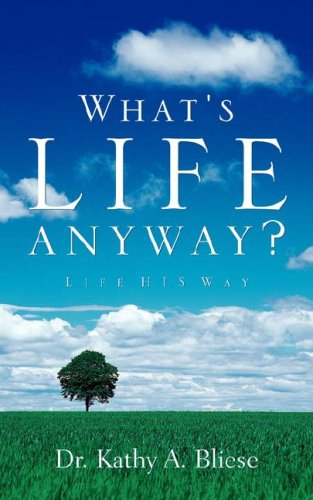 What's Life Anyway?: Kathy A Bliese