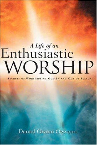 A Life Of An Enthusiastic Worship: Daniel Owino Ogweno