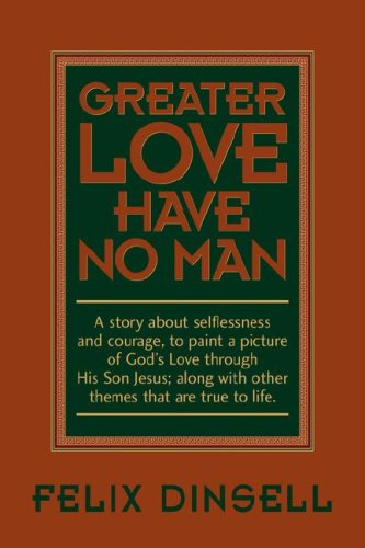Greater Love Have No Man: Felix Dinsell
