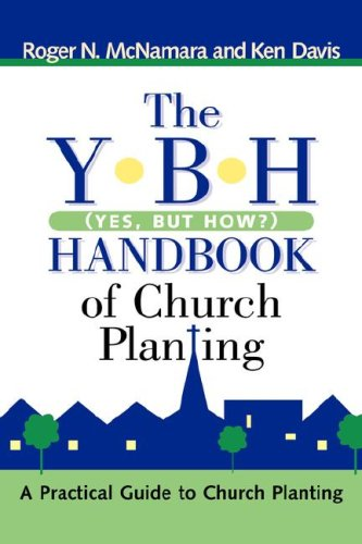 The Y-B-H Handbook of Church Planting (Yes, But How?) (1597811041) by McNamara, Roger N; Davis, Ken