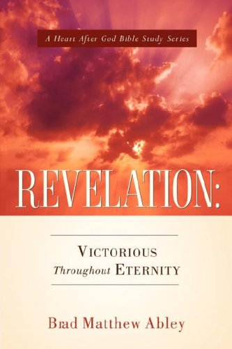 Revelation: Victorious Throughout Eternity: Brad, Matthew Abley