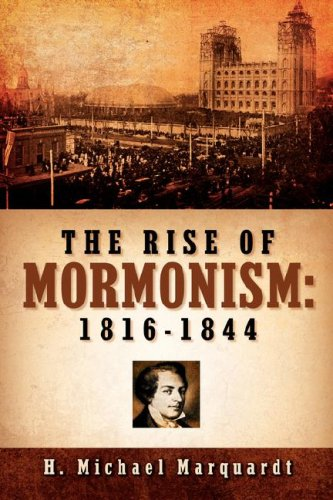 The Rise of Mormonism: 1816-1844 (1597814709) by H Michael Marquardt