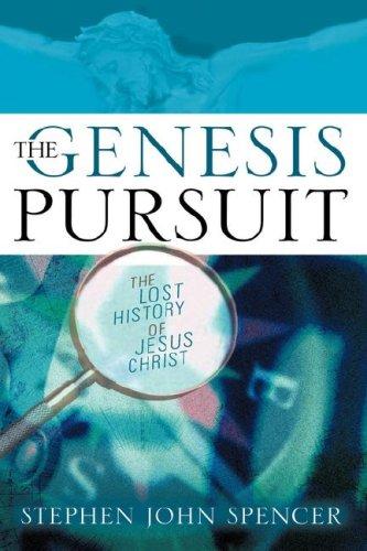 The Genesis Pursuit: The Lost History of Jesus Christ: Stephen John Spencer