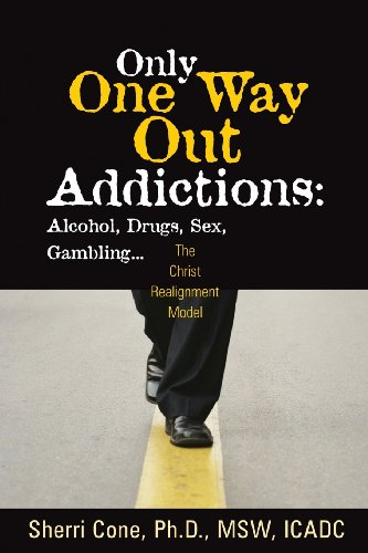 Only One Way Out Addictions: Alcohol, Drugs, Sex, Gambling.