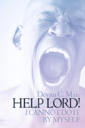 Help Lord I Cannot Do It by Myself: Devan C Mair