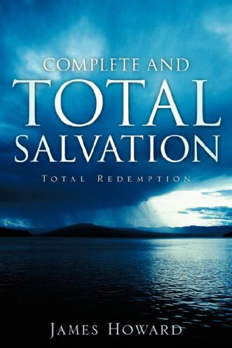 Complete and Total Salvation: Howard, James