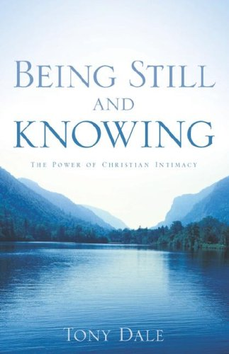 Being Still and Knowing: Tony Dale
