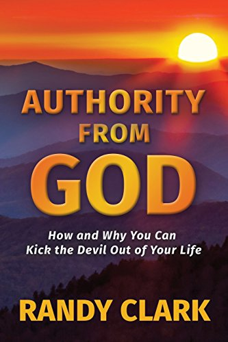 9781597818117: Authority From God: How and Why You Can Kick the Devil Out of Your Life