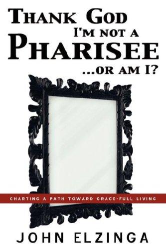 9781597819084: Thank God I'm Not A Pharisee...Or Am I?