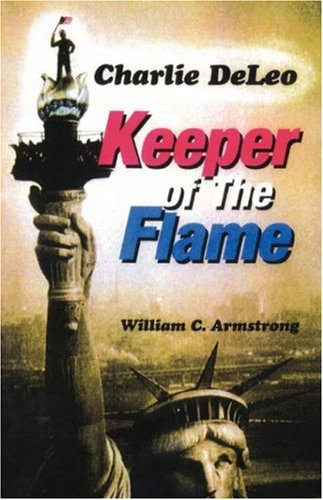 Charlie DeLeo: Keeper Of The Flame: William C Armstrong