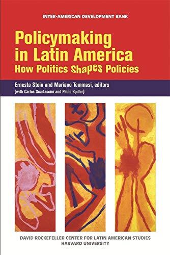 Policymaking in Latin America: How Politics Shapes: Editor-Ernesto Stein; Editor-Mariano