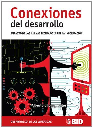 Conexiones del desarrollo. Impacto de las nuevas tecnologías de la: Chong, Alberto, ed.