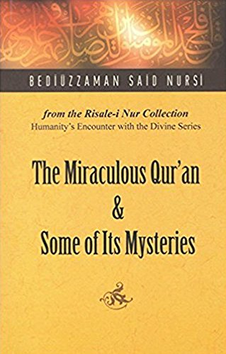 Miraculous Qur'an and Some of Its Mysteries: Nursi, Bediuzzaman Said
