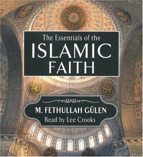 The Essentials of the Islamic Faith (Audiobook): M. Fethullah Gülen