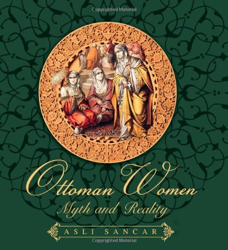 OTTOMAN WOMEN MYTH AND REALITY (Inscribed By the Author)