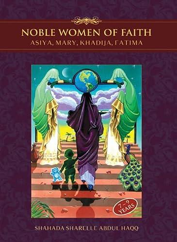 Noble Women of Faith: Asiya, Mary, Khadija, Fatima: Haqq, Shahada Sharelle