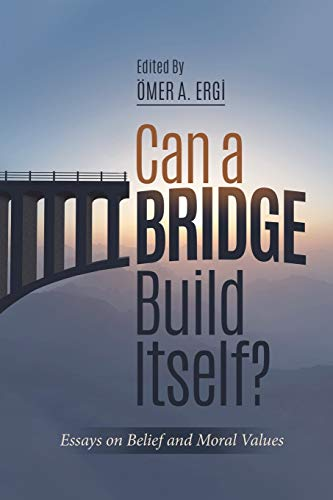 9781597842976: Can a Bridge Build Itself?: Essays on Belief and Moral Values