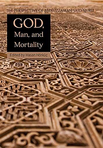 God, Man, and Mortality: The Perspective of Bediuzzaman Said Nursi (Perspective of the Risale-I Nur...