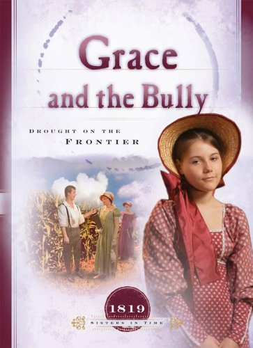 9781597891028: Grace and the Bully: Drought on the Frontier (1819) (Sisters in Time #8)