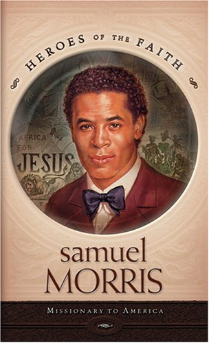 9781597891172: Samuel Morris: Missionary to America (Heroes of the Faith (Barbour Paperback))