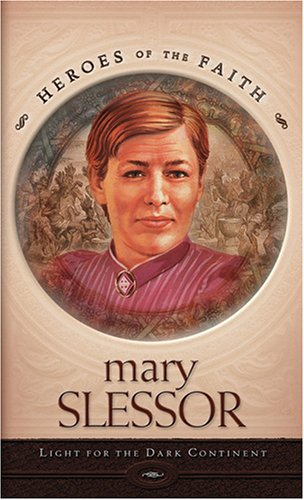 Mary Slessor: Light for the Dark Continent (Heroes of the Faith (Barbour Paperback)) (1597891185) by Wellman, Sam