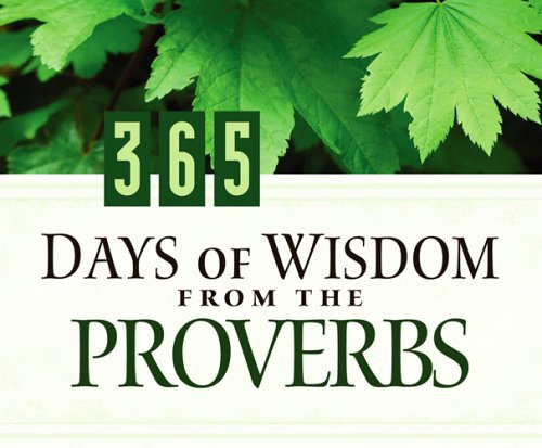 9781597891936: 365 Days of Wisdom from the Proverbs: (365 Days Perpetual Calendars)