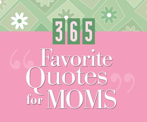 9781597892001: 365 Favorite Quotes For Moms (365 Perpetual Calendars)