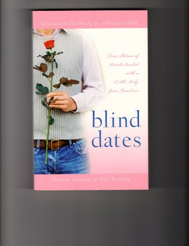 9781597892889: Blind Dates: The Perfect Match/Mattie Meets Her Match/A Match Made in Heaven/Mix and Match (Inspirational Romance Collection)