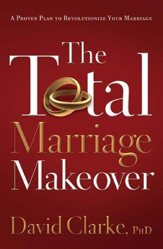 9781597894098: The Total Marriage Makeover--A Proven Plan to Revolutionize Your Marriage