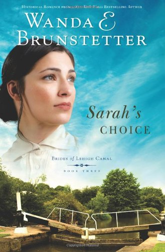 Sarah's Choice (Brides of Lehigh Canal, Book 3) (1597894346) by Wanda E. Brunstetter