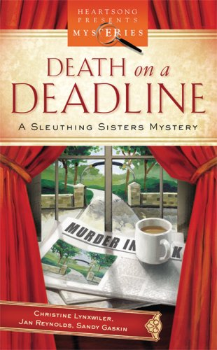 Death on a Deadline: Sleuthing Sisters Mystery Series #1 (Heartsong Presents Mysteries #1) (1597894818) by Christine Lynxwiler; Jan Reynolds; Sandy Gaskin